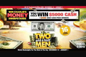 Warner Bros – Two And A Half Men Win Charlie's Money – Win A Five Thousand Dollar ($5000.00) gift card or cash or cash equivalent (at Sponsor's sole discretion).