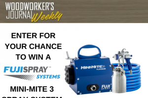 Woodworker's Journal Weekly – Fuji Spray System 2020 Giveaway Sweepstakes