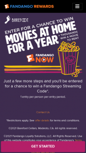 E & J Gallo Winery – Barefoot Fandangonow – Win receive via e-mail one FandangoNOW al Code for the amount of $250 good towards the purchase or rental of content on FandangoNOWcom and via participating FandangoNOW apps