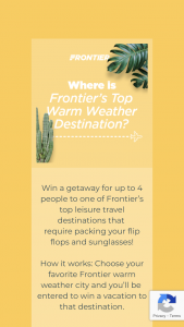 Frontier Airlines – Week Of Warmth – Win one of the following prize packages  PHOENIX Grand Prize     Four (4) roundtrip tickets valid for $250 each