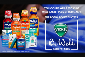 Iheart – Bobby Bones Show Vicks Be Well – Win One check in the amount of $1000.00 made payable to the Winner ARV $1000.00 One Vicks Be Well gift basket that includes DayQuil Honey
