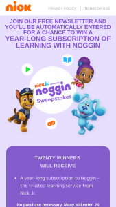 Viacom – January/february 2021 Noggin – Win for all Prizes in the Sweepstakes is $2100.00.