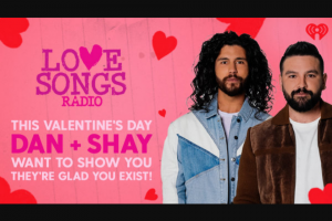 Iheartmedia – This Valentine's Day Dan  Shay Want To Show You They're Glad You Exist Sweepstakes