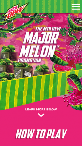 Pepsi-Cola Mtn Dew – Major Melon  – Win AWARDED $1000000.00 awarded in the form of a check made out in the Winner's name
