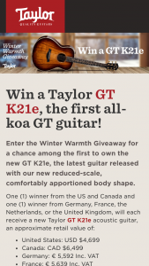 Taylor Guitars – Winter Warmth Gt K21e – Win of one (1) new Taylor GT K21e acoustic-electric guitar ARV $4699 USD / $6499 CAD