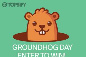 Topsify – Groundhog Day Sweepstakes