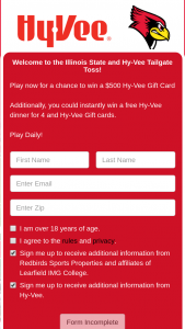Hy-Vee – Illinois State Hy-Vee Play To Win – Win the following  One (1) One (1) $500 Hy-Vee Gift card The average retail value of the grand prize is $500.00.