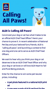 Aldi – Calling All Paws Contest – Limited States – Win these Official Rules (d) if Sponsor determines that they failed to comply with these Official Rules in any way or (e) if they refuse to or cannot accept the prize for any reason