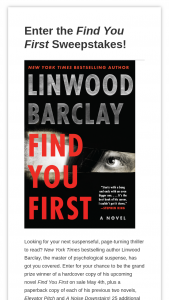 Harpercollins – Find You First – Win $54.97 Twenty-five (25) winners will receive One (1) hardcover copy of Find You First ($27.99) Estimated retail value total prizes $699.75 Estimated retail value total prizes $754.72