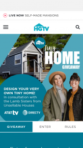 HGTV – Tiny Home Giveaway – Win (i) a custom designed Tiny Home and (ii) ($100000) presented in the form of a check