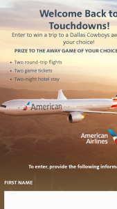 American Airlines – Welcome Back To Touchdowns – Dallas Cowboys – Win consisting of a trip for winner and winner's one (1) guest to attend a 2021 regular-season Dallas Cowboys away game of winner's choice