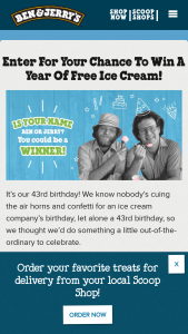 Ben & Jerry – 43rd Birthday – Win a year of Ben & Jerry's ice cream (awarded as 52 pint coupons).