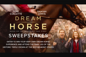 Bleecker Street Media – Dream Horse – Win of a trip on Sponsor-selected dates on or about June 4 2021 to June 6 2021 to the 2021 Belmont Stakes at Belmont Park in Elmont New York