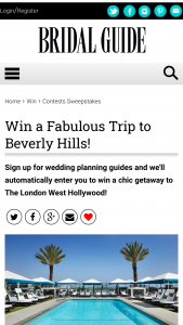 Bridal Guide – July/august Your Little White Book – Win stay in a Vista Suite at The London West Hollywood champagne on arrival complimentary daily breakfast 2 dinners at Boxwood restaurant and a daily reserved pool cabana