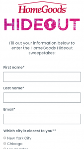 "Homegoods – Hideout Giveaway – Win total – 5 per Metropolitan Area/drawing) Each prize consists of access to a Sponsor-selected ""hideout"" space for winner only"