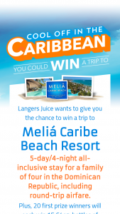 Langer's Juice – Cool Off In The Caribbean – Win one five day/four night trip for winner and up to three guests (two adults and two children under 18).