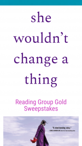 Macmillan – She Wouldn't Change A Thing Reading Group Gold – Win a(n) One (1) ARC of She Wouldn't Change a Thing (RV $25.99).