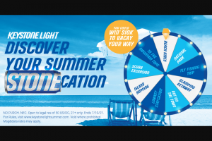 Molson Coors Keystone Light – Summer 2021 – Win to the winner via his/her choice of check or direct deposit to a bank account or eligible pre-paid debit card that the winner may use to take a vacation