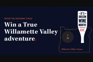 Oregon Wine Board – Oregon Wine Month 2021 Willamette Valley – Win (1) trip for two to Oregon's Willamette Valley