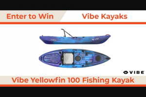 Paddling – Vibe Kayaks – Win Total Number of Winners 1 Vibe Kayaks Yellowfin 100 Approximate Retail Value $699.99