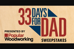 Popular Woodworking – 33 Days For Dad – Win the prize pictured on that day in the calendar