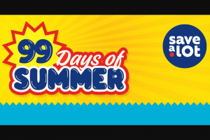 """Save-A-Lot – 99 Days Of Summer – Win Description Quantity Approximate Retail Value (""""ARV"""") When Prize is Awarded $9999 Save-A-Lot Gift Card 1 $9999.00 Awarded after the conclusion on the  Period"""