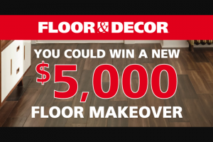 Floor & Decor – $5000 Floor Makeover – Win Floor & Decor gift card