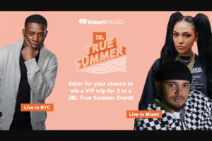 Iheartmedia – Jbl True Summer – Win a VIP trip for two to attend a JBL True Summer live music event/performance