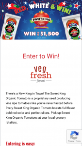 Veg-Fresh Farms – Sweet King Organic Tomatoes Red White & Win – Win $1500 (to be awarded in the form of a bank-issued