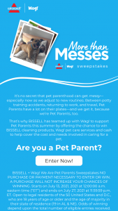 Bissell – Wag We Are Pet Parents – Win detailed below a $1040 Wag certificate and $2000 awarded in the form of a check made out to the winner