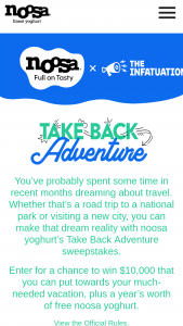 Infatuation & Noosa – Take Back Adventure – Win $10000 plus 1-year of free Noosa yogurt (365 coupons good for 1 free single container of 4.5oz-8oz Noosa yoghurt per transaction at any retailer where Noosa yoghurt is sold).
