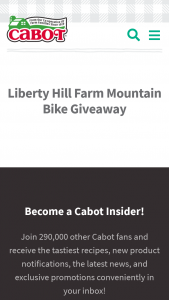 Cabot Creamery – Liberty Hill Farm Mountain Bike Giveaway – Win includes A 2 night stay for two guests at the Liberty Hill Farm Inn mountain bike rentals for 2 adults and a Cabot gift box ($75 value) total ARV is estimated over $800 ARV