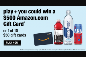 Coca-Cola – 2021 Hydration – Win Amazoncom Gift Card  1  $500 Secondary Prize  $50 Amazoncom Gift Card  10  $50 Total ARV of all Prizes is $1000.00.