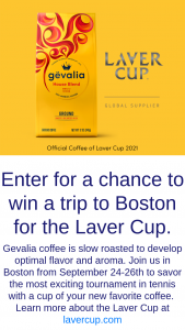 Kraft Heinz – Gevalia Laver Cup – Win will be awarded a Grand Prize consisting of a trip for two people to the Laver Cup in Boston MA which takes place September 24 – 26 2021.