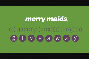 Merry Maid's – Staycation Giveaway – Win ONE $600 MERRY MAIDS SERVICES GIFT CERTIFICATE ARV $600.00.