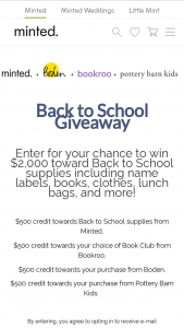 Minted – Back To School – Win includes one $500 credit to Minted one $500 credit to Boden one $500 credit to Pottery Barn Kids and one $500 credit to Bookroo