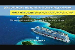 """Premiere Networks – Elvis Duran And The Morning Show's Caribbean Cruise Vacation – Win (7) day/six (6) night cruise for Winner and one (1) guest (together the """"Attendees"""") on a Norwegian Cruise Ship (the """"Cruise"""")."""