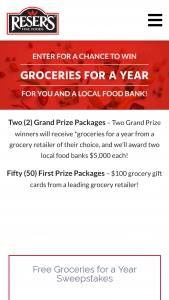 Reser's – Free Groceries For A Year – Win Prize package consists of multiple gift cards from a single winner-selected grocery retailer with an equivalent value of $7800 ($150 x 52 Weeks).