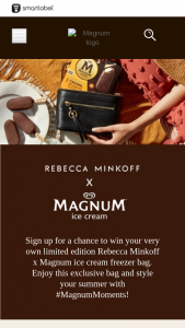 Unilever – Rebecca Minkoff Magnum Ice Cream – Win (250 total) A Sponsor-selected limited edition designer freezer bag and a Sponsor-selected Magnum ice cream free product coupon (ARV $154.99 each).