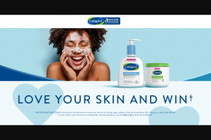 Galderma Laboratories – Cetaphil Love Your Skin And Win – Win one (1) $2500.00 check and an assortment of Cetaphil products (as determined in Sponsor's sole discretion).