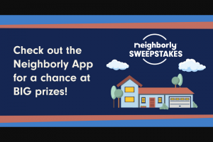 Neighborly – App – Win (1) bonus Sweepstakes entry