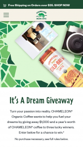 Nestle USA – Chameleon Fuel Your Dreams – Win $1000 and 12 bottles of CHAMELEON Organic Cold-Brew ® Ready-to-Drink (12 coupons each good for one free (up to $9.99) 32 oz bottle of CHAMELEON Organic Cold-Brew ® Ready-to-Drink).