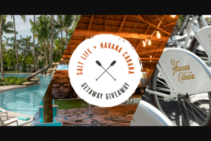The Salt Life & Havana Cabana – Getaway Giveaway – Win of a 3 (three) night stay for a family of Four (4) at the Havana Cabana at Key West one (1) $50.00 food and beverage voucher bicycles for four (4).