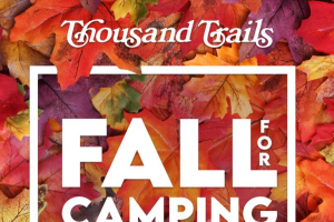 Thousand Trails – Fall For Camping – Win a complimentary 6-day 5-night stay in your RV tent or rental unit at any location on RVontheGocom (valued at $1000).