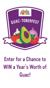 Good Foods – Guactoberfest – Win year's worth of guacamole and one (1) $100 visa gift card